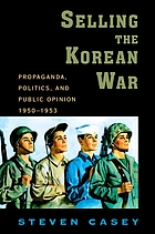 Selling the Korean War : propaganda, politics, and public opinion in the United States, 1950-1953