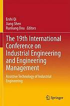 The 19th International Conference on Industrial Engineering and Engineering Management : assistive technology of industrial engineering