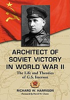 Architect of Soviet victory in World War II : the life and theories of G.S. Isserson