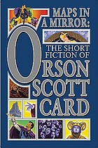 Maps in a mirror : the short fiction of Orson Scott Card.
