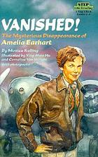 Vanished! : the mysterious disappearance of Amelia Earhart