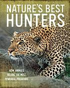 Nature's best hunters : how animals become the most powerful predators