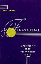 For an audience : a philosophy of the performing arts
