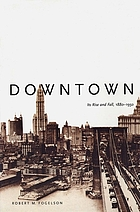 Downtown : its rise and fall, 1880-1950
