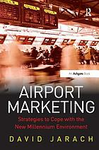 Airport marketing : strategies to cope with the new millennium environment