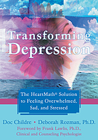 Transforming depression : the HeartMath solution to feeling overwhelmed, sad, and stressed