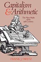 Capitalism and arithmetic : the new math of the 15th century, including the full text of the Treviso arithmetic of 1478, translated by David Eugene Smith