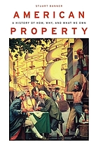 American property : a history of how, why, and what we own