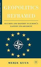 Geopolitics reframed : security and identity in Europe's eastern enlargement