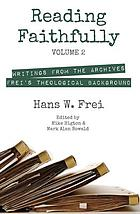 Reading faithfully : writings from the archives. Volume 2. Frei's theological background
