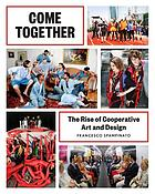 Come together : the rise of cooperative art and design