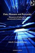 Pain, pleasure and perversity discourses of suffering in seventeenth-century England