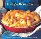 From our house to yours : comfort food to give and share : a book to benefit Meals on Wheels of San Francisco