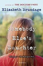 Somebody else's daughter : [a novel]