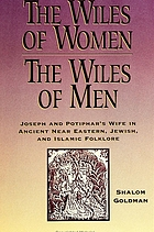 The wiles of women/the wiles of men : Joseph and Potiphar's wife in ancient Near Eastern, Jewish, and Islamic folklore