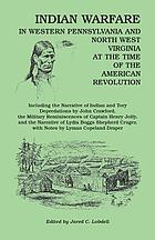 Indian warfare in western Pennsylvania and north west Virginia at the time of the American Revolution : including the narrative of Indian and Tory depradations by John Crawford, the military reminiscences of Captain Henry Jolly, and the narrative of Lydia Boggs Shepherd Cruger