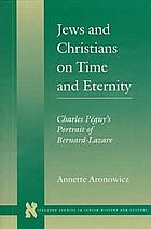Jews and Christians on time and eternity : Charles Péguy's portrait of Bernard-Lazare