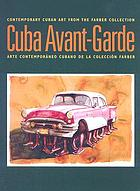 Cuba avant-garde : contemporary Cuban art from the Farber collection