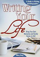 Writing your life : a guide to writing autobiographies