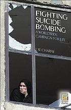 Fighting suicide bombing : a worldwide campaign for life