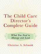 The child care director's complete guide : what you need to manage and lead