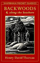Backwoods and along the seashore : selections from the Maine woods and Cape Cod