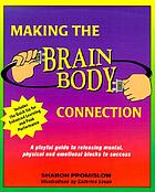 Making the brain/body connection : a playful guide to releasing mental, physical & emotional blocks to success