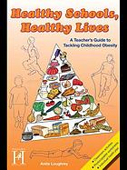Healthy Schools, Healthy Lives : A Teacher's Guide to Tackling Childhood Obesity