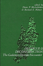 Dialogue and deconstruction : the Gadamer-Derrida encounter