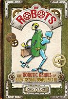 My robots : the robotic genius of Lady Regina Bonquers III