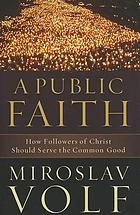 A public faith : how followers of Christ should serve the common good