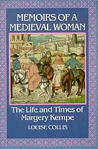 Memoirs of a medieval woman : the life and times of Margery Kempe