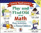 Janice VanCleave's play and find out about math : easy activities for young children.