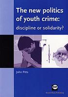 The new politics of youth crime : discipline or solidarity?