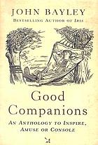 Good companions : an anthology to inspire, amuse or console