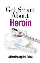 Get smart about heroin : a Hazelden quick guide.