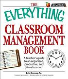 The everything classroom management book : a teacher's guide to an organized, productive and calm classroom