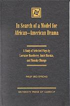 In search of a model for African-American drama : a study of selected plays by Lorraine Hansberry, Amiri Baraka, and Ntozake Shange