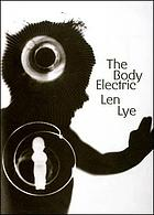 Len Lye : the body electric