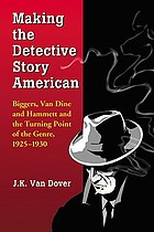 Making the detective story American : Biggers, Van Dine and Hammett and the turning point of the genre, 1925-1930