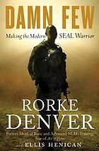 Damn few : making the modern SEAL warrior