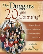 The Duggars, 20 and counting! : raising one of America's largest families, how they do it