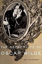 The secret life of Oscar Wilde : [an intimate biography]