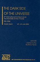 The dark side of the universe : 2nd International Conference on The Dark Side of the Universe, DSU 2006, Madrid, Spain 20-24 June 2006