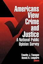 Americans view crime and justice : a national public opinion survey