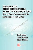 Quality recognition and prediction : smarter pattern technology with the Mahalanobis-Taguchi system