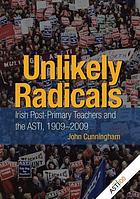 Unlikely radicals : Irish post-primary teachers and the ASTI, 1909-2009
