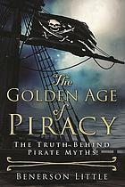 The golden age of piracy : the truth behind pirate myths