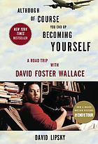 Although of course you end up becoming yourself : a road trip with David Foster Wallace