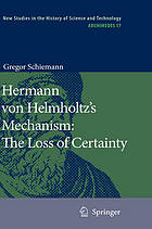 Hermann von Helmholtz's mechanism : the loss of certainty : a study on the transition from classical to modern philosophy of nature